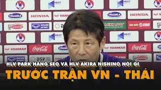HLV Park Hang Seo và HLV Akira Nishino nói gì trước trận đấu Việt Nam - Thái Lan?