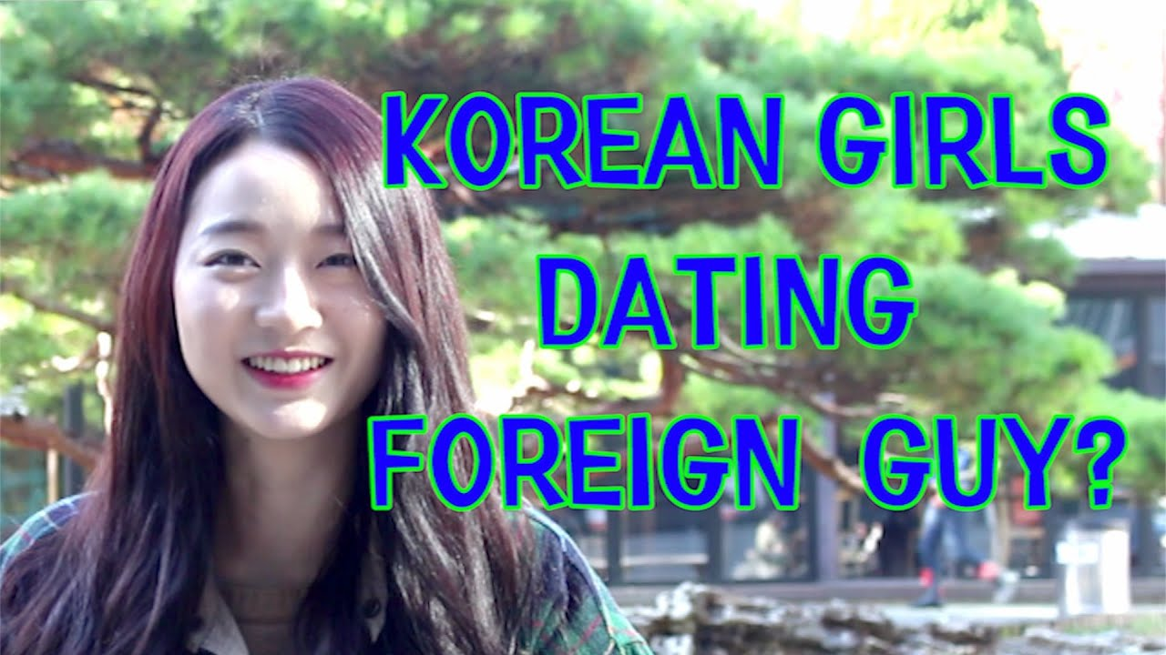 Korean girl dating foreigner