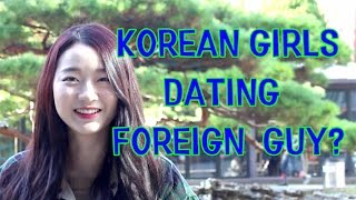 What Korean Girls Think of Dating Foreign Men? 한국여자는 외국남자와 사귈까?