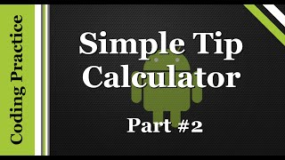Android Programming: Creating A Tip Calculator (Part 2)