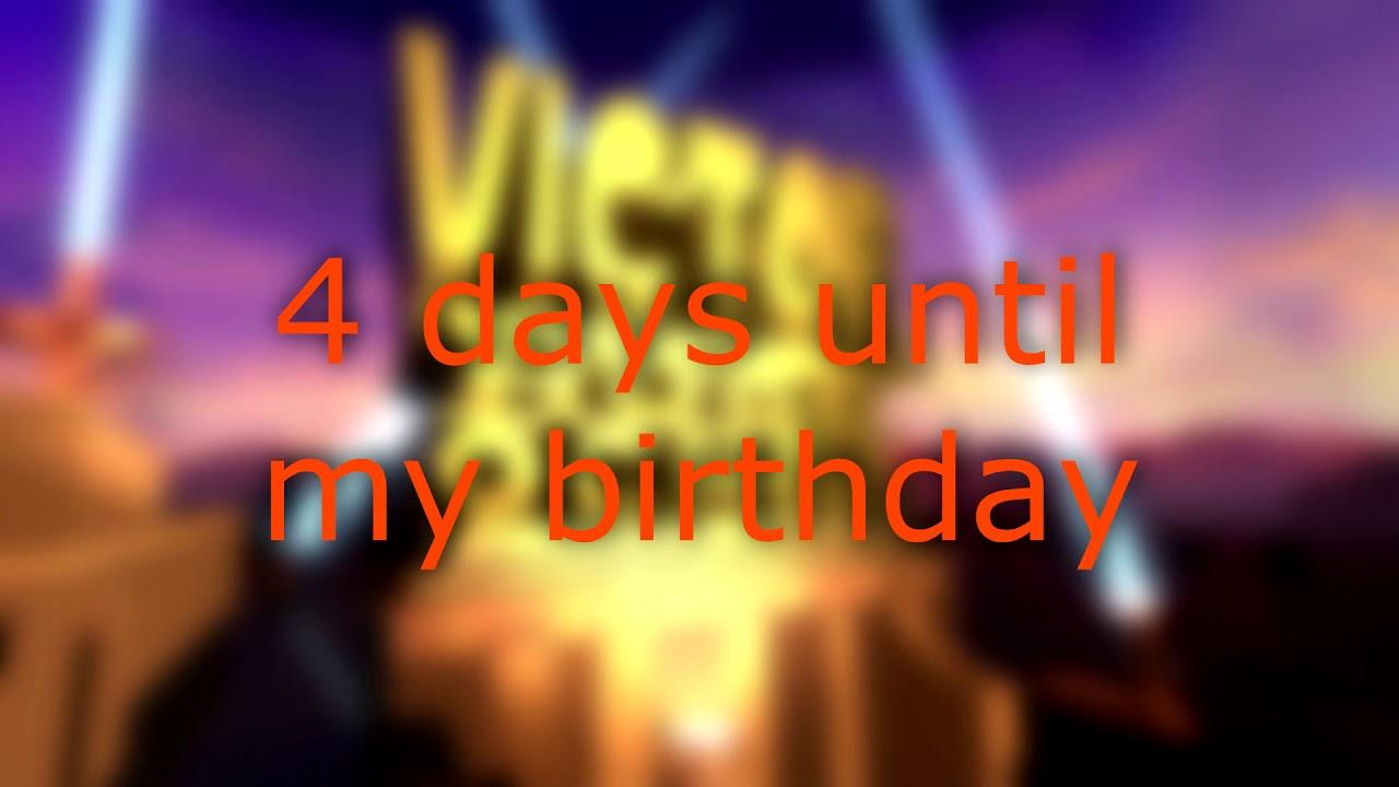 4 Days Until My Birthday Youtube