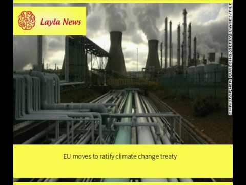 EU moves to ratify climate change treaty |  By : CNN
