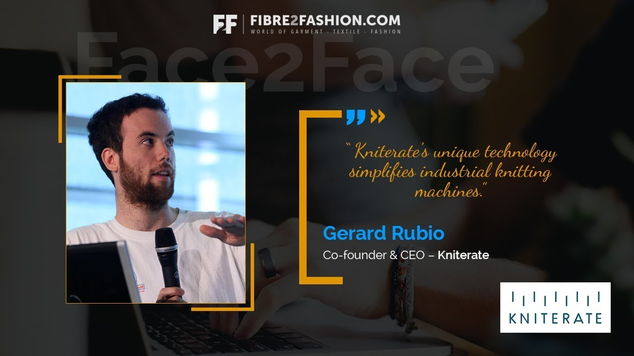 Face2Face with Gerard Rubio Co-founder & CEO of Kniterate | Fibre2Fashion