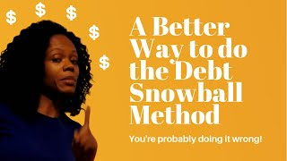 The Debt Snowball Method - You're probably doing it wrong...Here is a better way in just 10 steps!