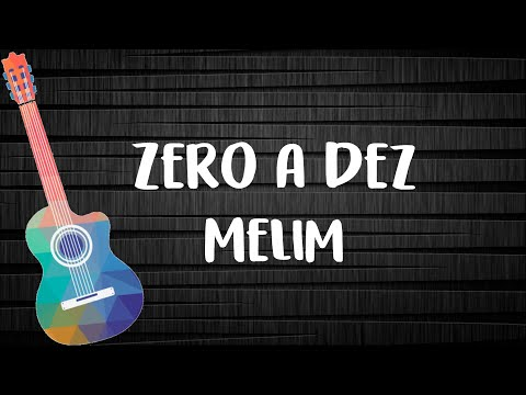 Melim - Zero a Dez ( Letra com Cifra)
