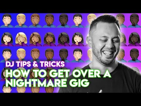 How To Get Over A Nightmare Gig - DJ Tips & Tricks