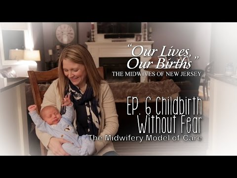 Childbirth Without Fear - the Midwifery Model of Care - Our Lives, Our Births Ep 6