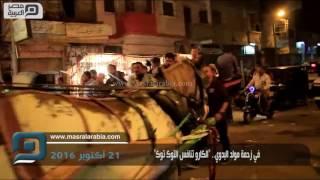 مصر العربية | في زحمة مولد البدوي..