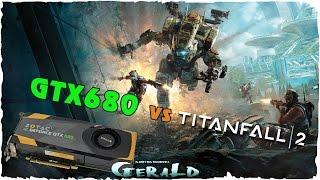 Titanfall 2 Первый взгляд на мультиплеер и небольшой тест на FPSМожно ли комфортно поиграть в Titanfall 2 на Nvidia GTX680