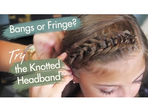 The Knotted Headband Fringe Cute Girls Hairstyles