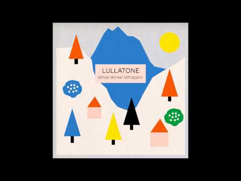 lullatone - the view from a foggy window, or your head in the clouds with a fever