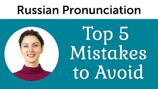 Top 5 Russian Pronunciation Mistakes to Avoid