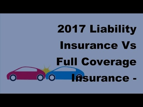 2017 Liability Insurance Vs Full Coverage Insurance |  What Is the Difference