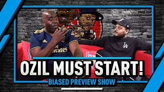 Ozil Must Start & Silva Must Beat Poch! | Biased Preview Show