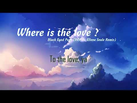 [ Lyrics + Vietsub ] Where is the love ? - Black Eyed Peas (BCX Ft. Ellena Soule Remix)