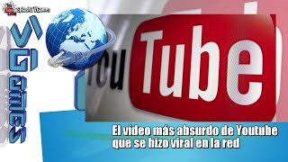 El vídeo más absurdo de Youtube que se hizo viral en la red