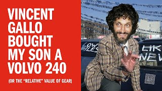 "Vincent Gallo Bought My Son A Volvo 240 (Or The ""Relative"" Value of Gear)"