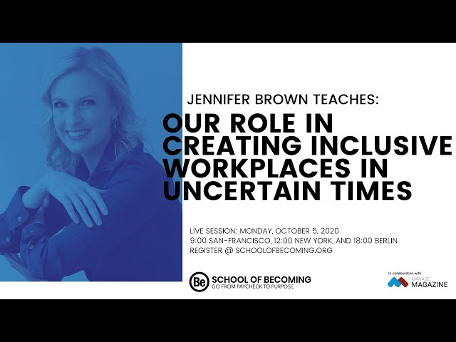 Our Role in Creating Inclusive Workplaces in Uncertain Times - Jennifer Brown