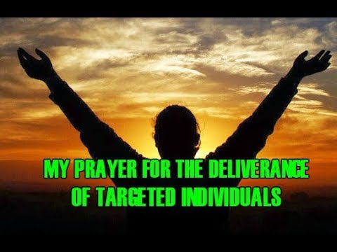 MY PRAYER FOR THE DELIVERENCE OF TARGETED INDIVIDUALS