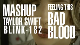 Taylor Swift - Bad Blood vs Blink-182 - Feeling This - Mashup / Cover by Halocene