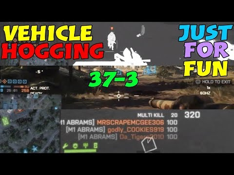 Just For Fun! 37-3 Vehicle Hogging On Battlefield 4! -BF4