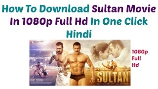How To Download Sultan Movie In 1080p Full Hd 100% Must Watch ( Hindi)