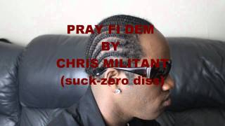 PRAY FI DEM BY CHRIS MILITANT ( SUCK-ZERO DISS )
