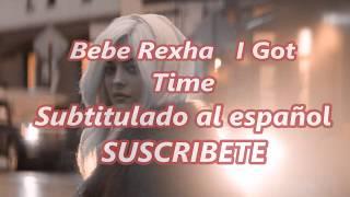 Bebe Rexha I Got Time Sub Español / Subtitulada al español
