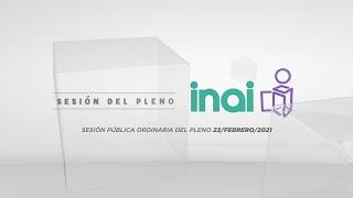 Sesión Virtual Ordinaria del Pleno del INAI Correspondiente al 23 de febrero de 2021.