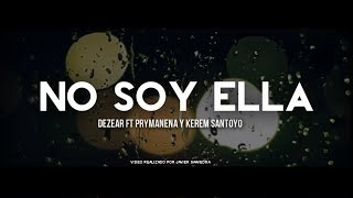 NO SOY ELLA - Dezear Ft. Prymanena & Kerem // Video Lyrirc // Balada Rap