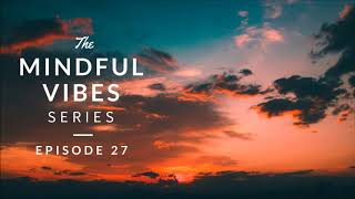 Mindful Vibes - Episode 27 (Jazz Hop / Chill Mix) [HD]