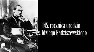 145. rocznica urodzin ks. Idziego Radziszewskiego