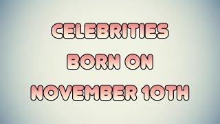 Celebrities born on November 10th