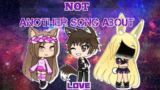NOT another song about love/ Gacha life/ Music video
