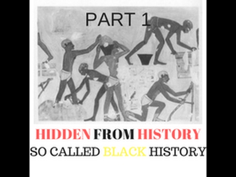 HIDDEN FROM HISTORY THE TRUTH OF SO CALLED BLACK HISTORY PART 1