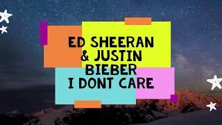 ED SHEERAN AND JUSTIN BIEBER - IDON'T CARE LYRICS