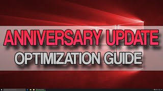 How To OPTIMIZE Windows 10 ANNIVERSARY UPDATE