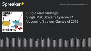 Single Malt Strategy Episode 21: Upcoming Strategy Games of 2018