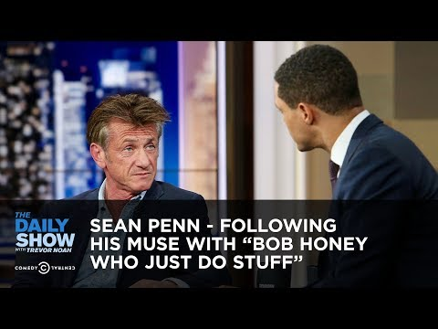 "Sean Penn  Following His Muse with ""Bob Honey Who Just Do Stuff""  The Daily"
