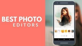 Top 10 Best Photo Editing Apps For Android 2018
