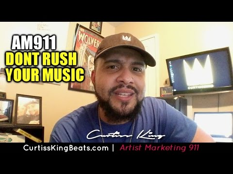 Rapper Marketing 911 -  Don't Rush Your Music!