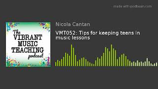 VMT052: Tips for keeping teens in music lessons