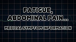 Fatigue, Abdominal pain and Nausea (Medical Symptom)