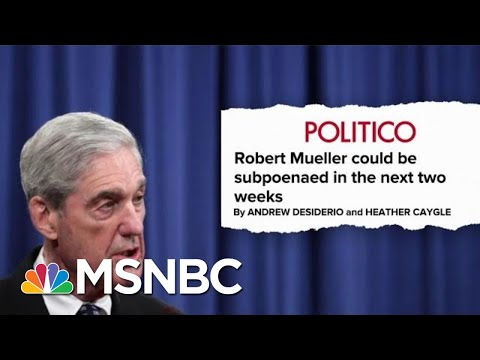 Politico: Robert Mueller Could Be Subpoenaed In Next Two Weeks   Hardball   MSNBC