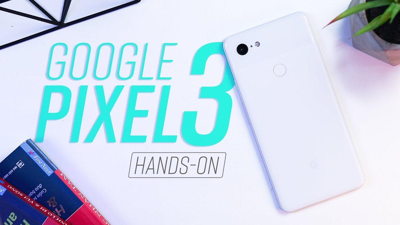 Trên tay & đánh giá nhanh Google Pixel 3 XL