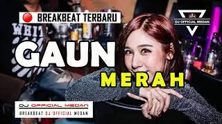 DJ GAUN MERAH  BREAKBEAT INDONESIA TERBARU 2019  REMIX DJ MEDAN ✘ NOPI RADITYA