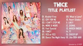 Download lagu T W I C E (트와이스) TITLE PLAYLIST 2015 - 2021 타이틀곡 모음