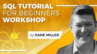SQL Tutorial for Beginners Workshop - Dane Miller