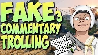 GTA 5 FAKE COMMENTARY TROLLING! (GTA V FUNNY MOMENTS)