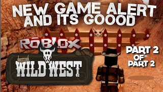 """ROBLOX """"THE WILD WEST play test 2"""" Part 2 of 2 (Roblox Tutorial) THIS GAME IS AWESOME!"""